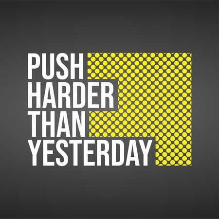 push harder than yesterday. Motivation quote with modern background vector illustration Vektorové ilustrace