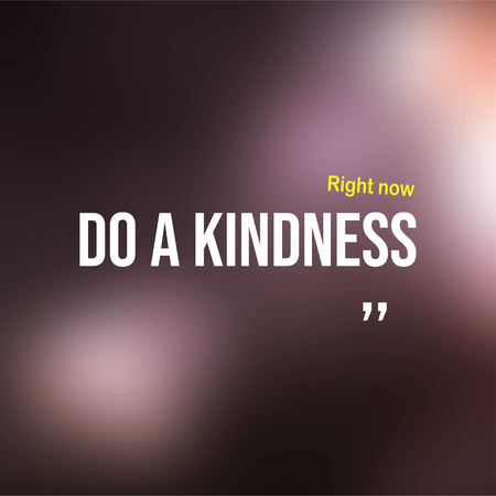 Do a kindness right now. Motivation quote with modern background vector illustration