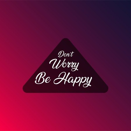 don't worry be happy . Life quote with modern background vector illustration