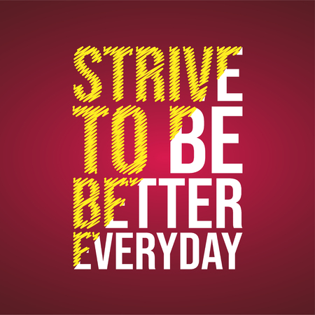 strive to be better everyday. Motivation quote with modern background vector illustration Vectores