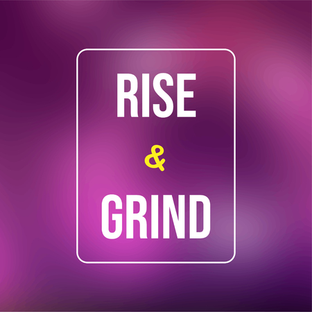 rise and grind. Life quote with modern background vector illustration Stock Illustratie