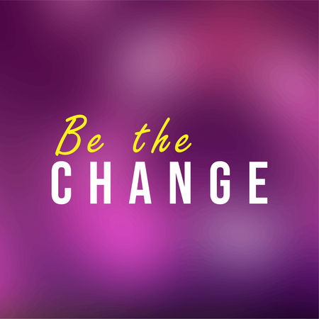 be the change. Life quote with modern background vector illustration