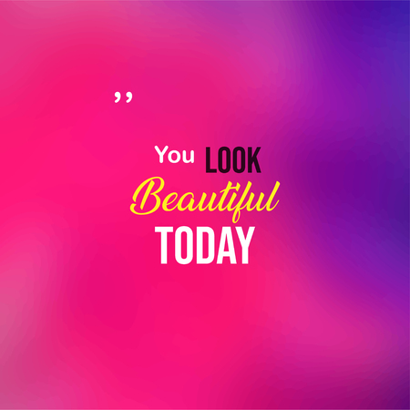 you look beautiful today. Love quote with modern background illustration