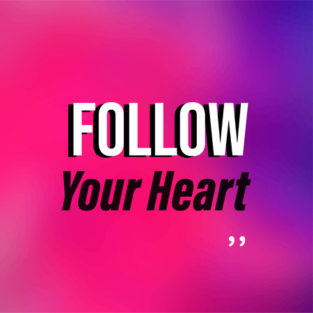 follow your heart. Life quote with modern background vector illustration