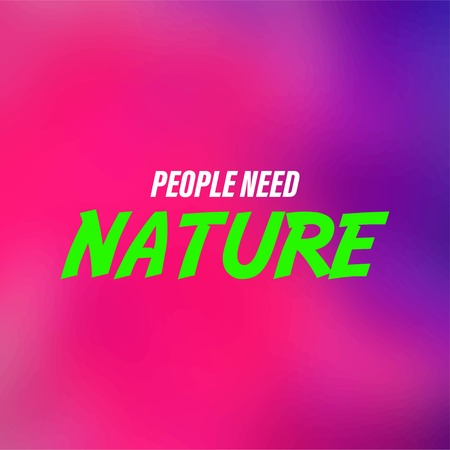 people need nature. Life quote with modern background vector illustration Illustration