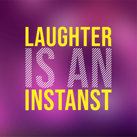 Laughter is an instant. Life quote with modern background vector illustration Illustration