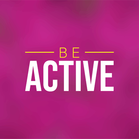 be active. Life quote with modern background vector illustration