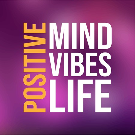 positive. Mind, vibes, life. Life quote with modern background vector illustration Illustration