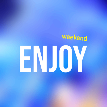 enjoy weekend. Life quote with modern background vector illustration Illustration