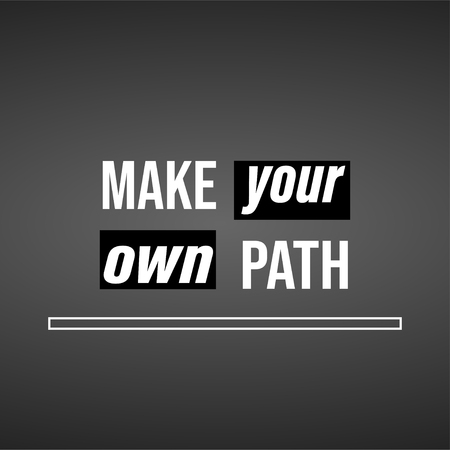 make your own path. Life quote with modern background vector illustration