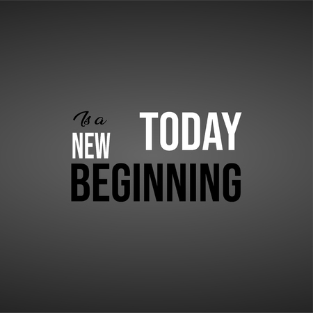 today is a new beginning. Life quote with modern background vector illustration