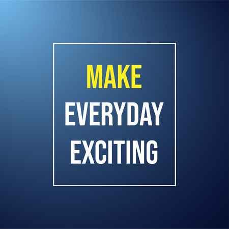 Make every day exciting. Life quote with modern background vector illustration Illustration