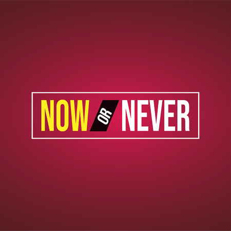 Now or never. Life quote with modern background vector illustration Illustration