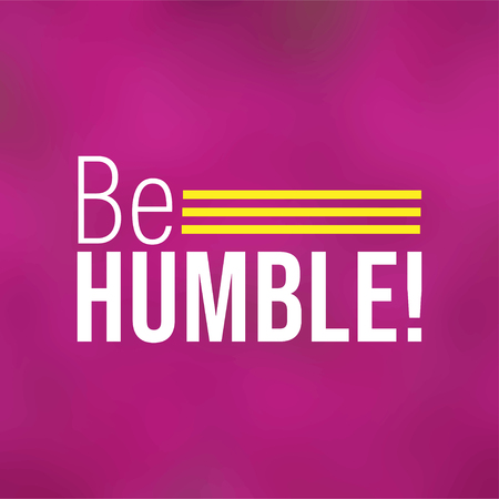 Be humble. Life quote with modern background vector illustration Illustration