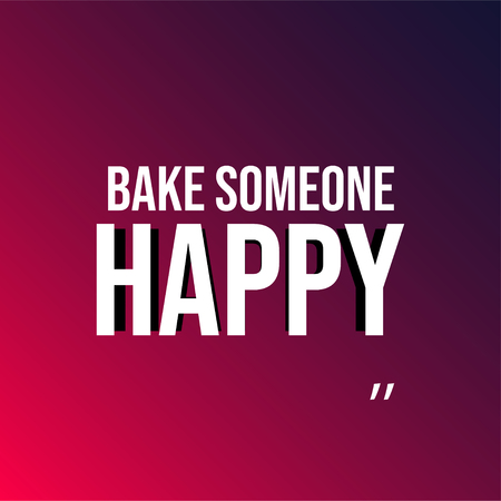 bake someone happy. Love quote with modern background vector illustration