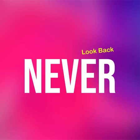 never look back. Life quote with modern background vector illustration Illustration