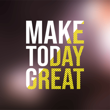 make today great. Life quote with modern background vector illustration Illustration