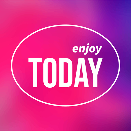 enjoy today. Life quote with modern background vector illustration