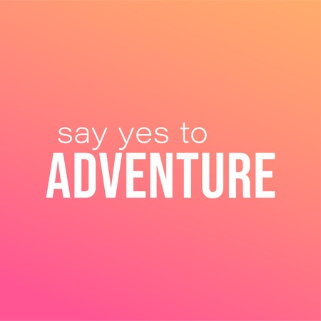 say yes to adventure. Life quote with modern background vector illustration Illustration