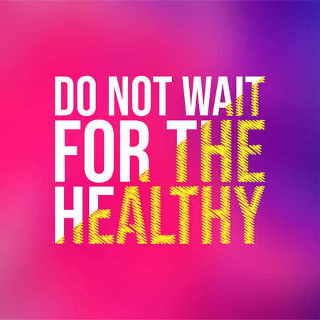 Do not wait for the healthy. Motivation quote with modern background vector illustration