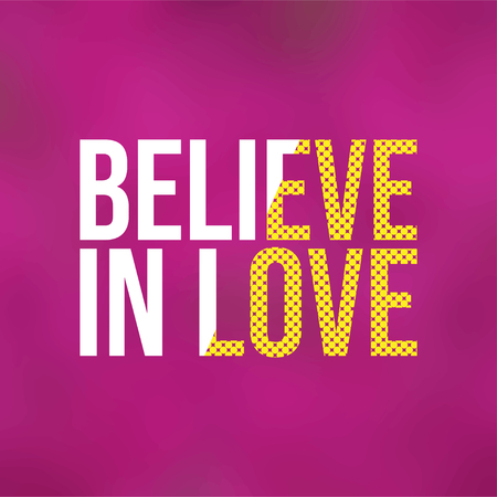 believe in love. Love quote with modern background vector illustration