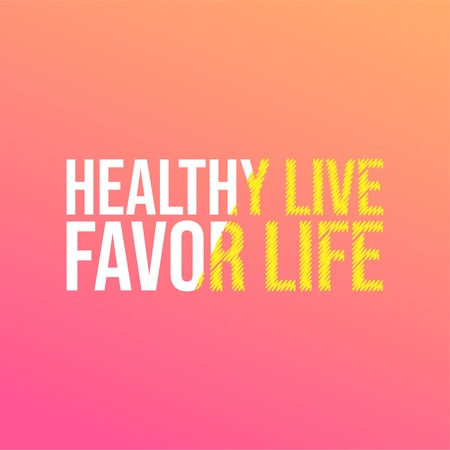 Healthy live, favor life. Motivation quote with modern background vector illustration