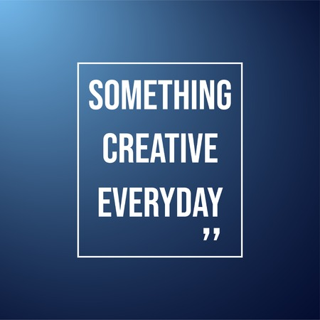 something creative everyday. Life quote with modern background vector illustration