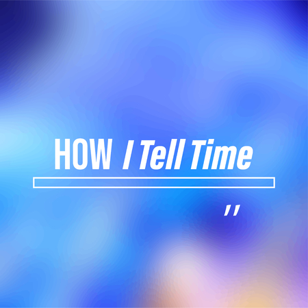 how i tell time. Life quote with modern background vector illustration