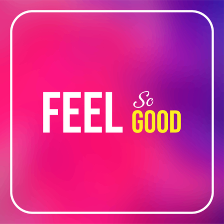 feel so good. Life quote with modern background vector illustration