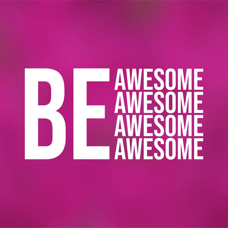 be awesome. Life quote with modern background vector illustration