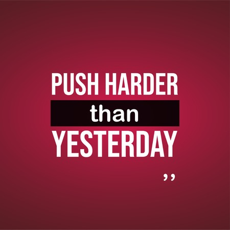 push harder than yesterday. Motivation quote with modern background vector illustration