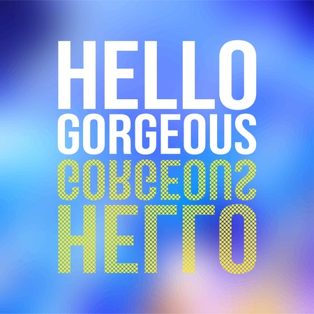 hello gorgeous. Love quote with modern background vector illustration