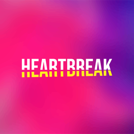 heartbreaks. Love quote with modern background vector illustration