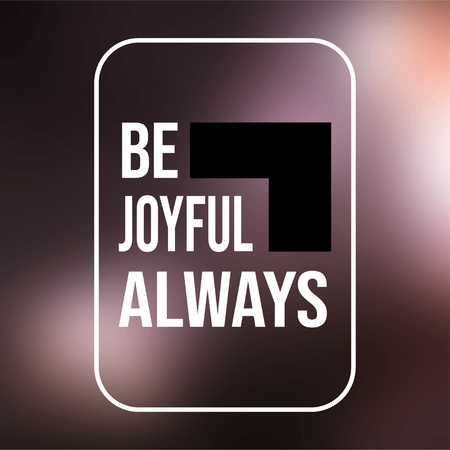 be joyful always. Life quote with modern background vector illustration