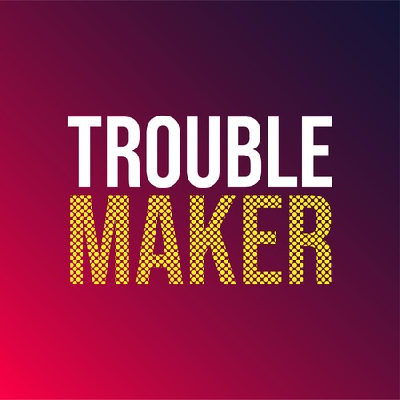 trouble maker. Life quote with modern background vector illustration