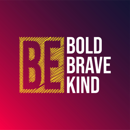 be bold be brave be kind. Life quote with modern background vector illustration