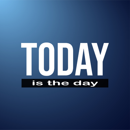 today is the day. Life quote with modern background vector illustration