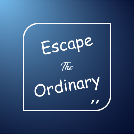 escape the ordinary. Life quote with modern background vector illustration