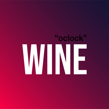 wine oclock. Life quote with modern background vector illustration Illustration