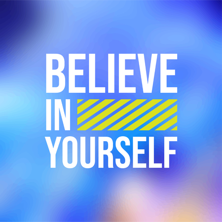believe in yourself. Life quote with modern background vector illustration