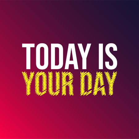 today is your day. Life quote with modern background vector illustration Illustration