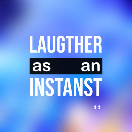 Laughter is an instanst. Life quote with modern background vector illustration