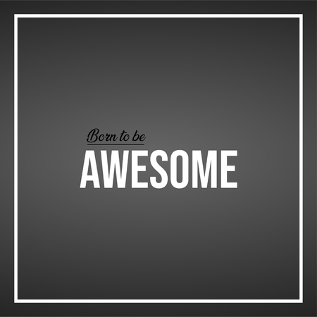 born to be awesome. Life quote with modern background vector illustration