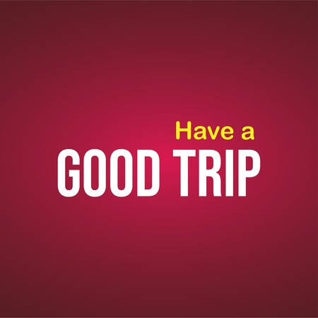 Have a good trip. Life quote with modern background vector illustration