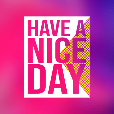 Have a nice day. Life quote with modern background vector illustration Illustration