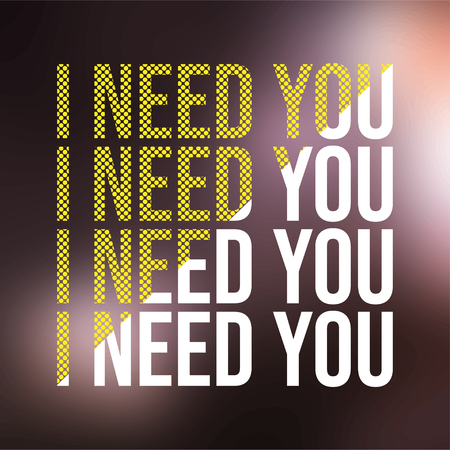 I need you. Love quote with modern background vector illustration Illustration
