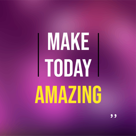 make today amazing. Life quote with modern background vector illustration