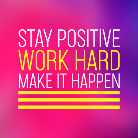 stay positive, work hard, make it happen. successful quote with modern background vector illustration