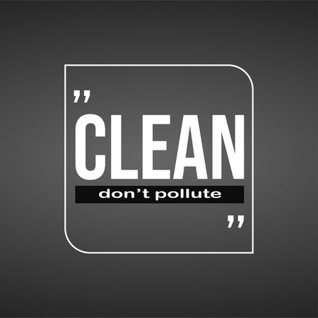 Clean! Don't pollute!. Motivation quote with modern background vector illustration