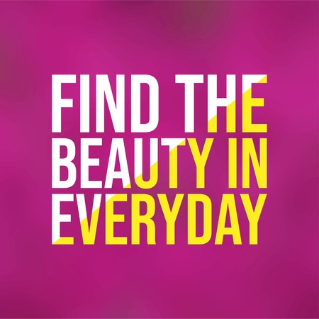 find the beauty in everyday. Life quote with modern background vector illustration